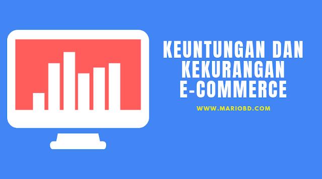Keuntungan Dan Kekurangan E-Commerce - Mario Bd