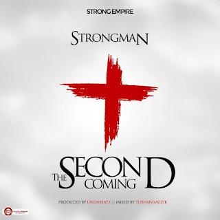 Strongman -Second Coming (Prod by Unda Beatz)(Download)