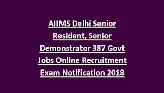 AIIMS Delhi Senior Resident, Senior Demonstrator 387 Govt Jobs Online Recruitment Exam Notification 2018