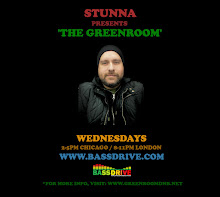'THE GREENROOM' Hosted By STUNNA, Wednesdays, 2-5pm Chicago/8-11pm London on www.BASSDRIVE.com