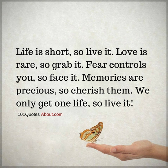 Life Is Short And We Only Get It Once So Live It Well Life Quote