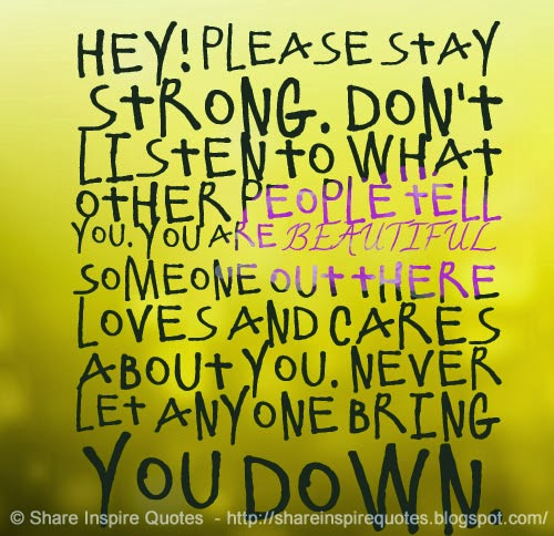Hey Please Stay Strong Dont Listen To What Other People Tell You
