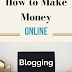 What is a blogging and how to make money with online blogging.