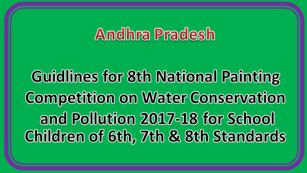 Guidlines for 8th National Painting Competition on Water Conservation and Pollution 2017-18 for School Children of 6th, 7th & 8th Standards