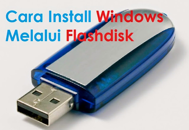 Cara Install Windows Melalui Flashdisk