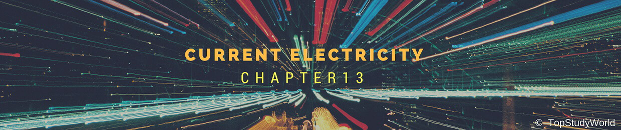 Chapter 13: Current Electricity Notes for Class 12 [WITH FREE PDF