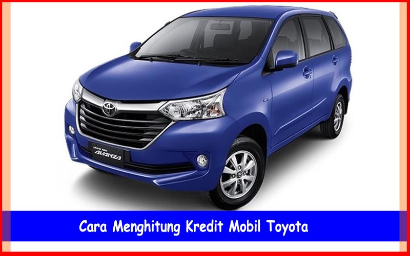 Inilah Cara Menghitung Kredit Mobil Toyota Yang Mudah, m-oto-mu ...