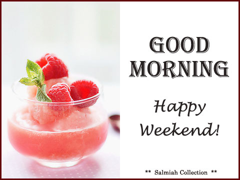 Good Morning Wish 13 Happy Weekend Salmiah Collection