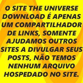 THE UNIVERSE DOWNLOAD - SEMPRE COM AS MELHORES NOVIDADES.
