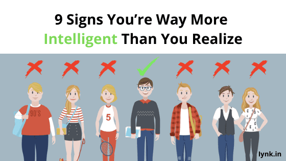 9 Signs You're Way More Intelligent Than You Realize