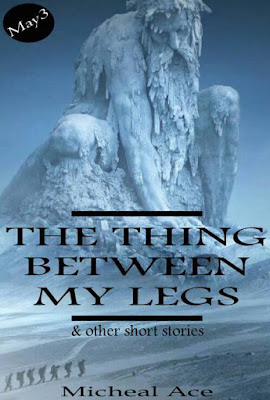 The Thing Between My Legs - by Micheal Ace