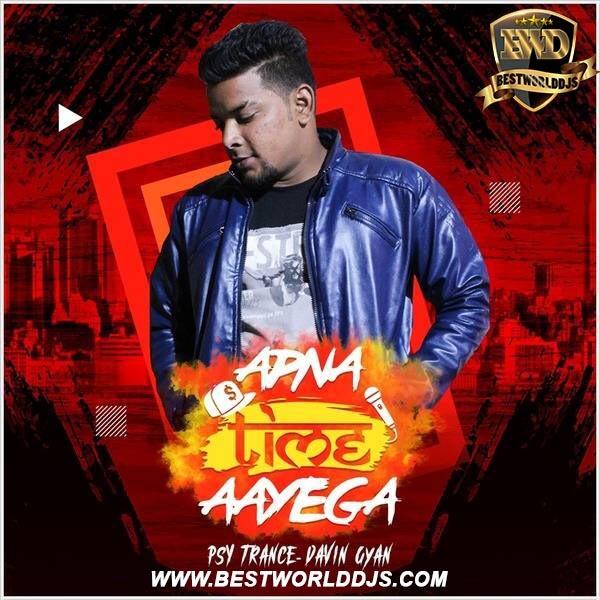 Apna Time Ayega ( Psy Trance) - Davin Gyan