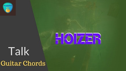TALK Guitar chords ACCURATE | HOIZER | WASTELAND BABY