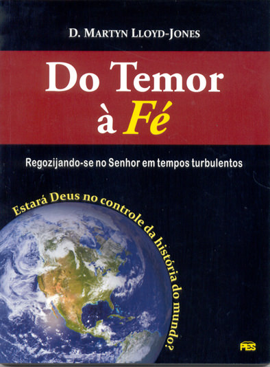 D. Martyn Lloyd-Jones-Do Temor à Fé-