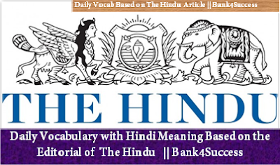 Daily Vocabulary from The Hindu Editorial for Upcoming Bank Exam