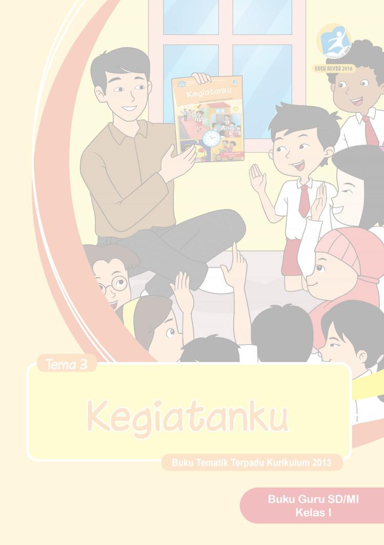 Buku Guru Kurikulum 2013 Kelas 1 SD Revisi 2016 Tema 3 Kegiatanku