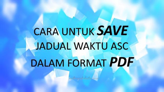Cara Untuk Save Jadual Waktu ASC dalam format PDF