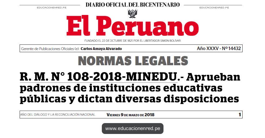 R. M. N° 108-2018-MINEDU - Aprueban padrones de instituciones educativas públicas y dictan diversas disposiciones - www.minedu.gob.pe