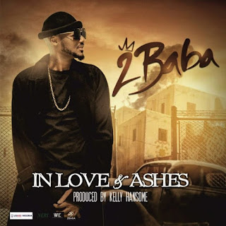 2Baba – In Love and Ashes (Prod. by Kelly Hansome)
