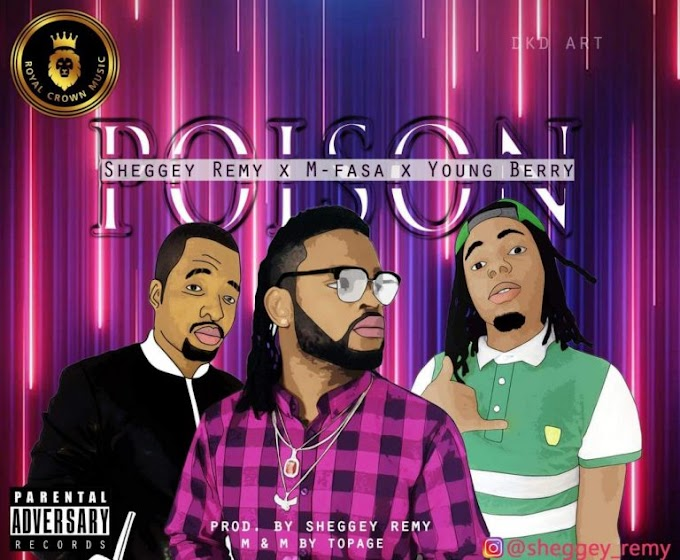 DOWNLOAD MP3: Sheggey Remy – Poison ft. M-fasa Jackson & Young Berry