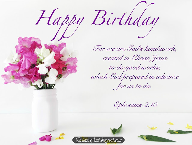 Happy Birthday with flowers in a vase and Ephesians 2:10 from ScriptureAnd.blogspot.com