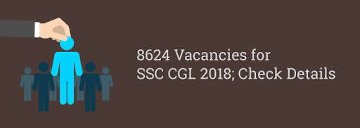8624 Vacancies for SSC CGL 2018