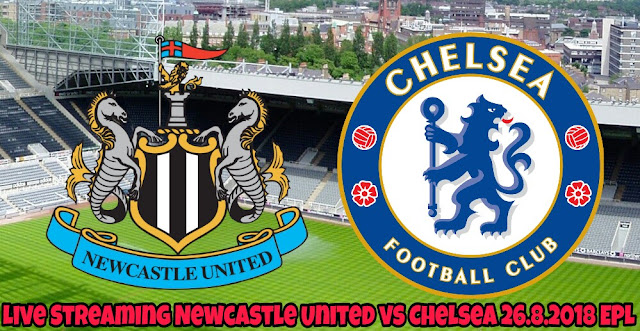 Live Streaming Newcastle United vs Chelsea 26.8.2018 EPL