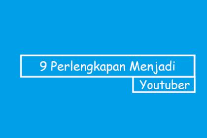 9 Perlengkapan yang Wajib Ada untuk Menjadi Youtuber