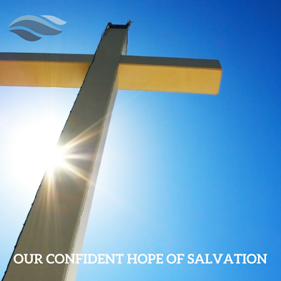 Our confident hope of salvation.