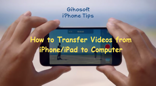 How To Transfer Videos From Iphone/Ipad To Figurer Without Itunes