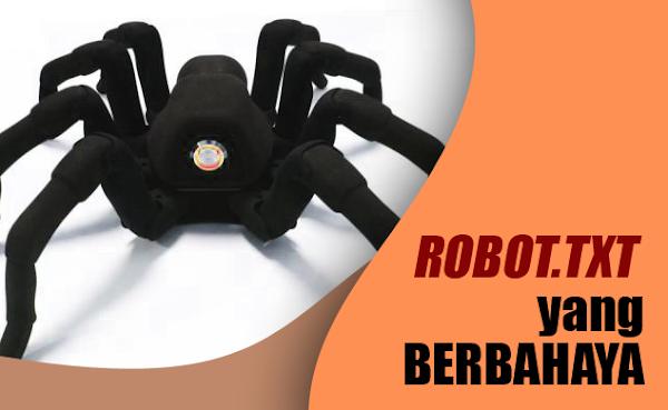 Inilah Settingan Robots.txt yang Berbahaya Diterapkan di Blog