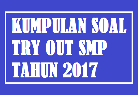 Soal Tryout Smp Tahun Pelajaran 2017 Dan Pembahasannya Warta Dapodik