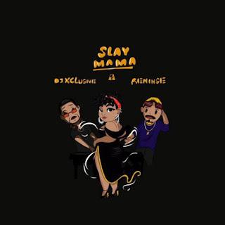 BAIXAR MP3 || DJ Xclusive- Slay Mama Feat Reminisce [Novidades Só Aqui] 2018