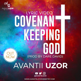 MUSIC + LYRICS: Avantii Uzor – Covenant Keeping God | @AvantiiUzor