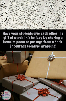 Have your students give each other the gift of words this holiday by sharing a favorite poem, passage from a book, song lyrics, or quotation. Encourage creative wrapping!