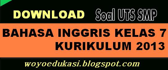 SOAL ULANGAN TENGAH SEMESTER BAHASA INGGRIS SMP/MTs KELAS 7 KURIKULUM 2013
