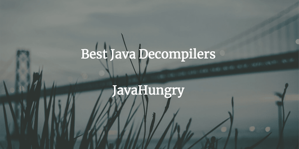 8 Best Java Decompilers in 2019 | Java Hungry