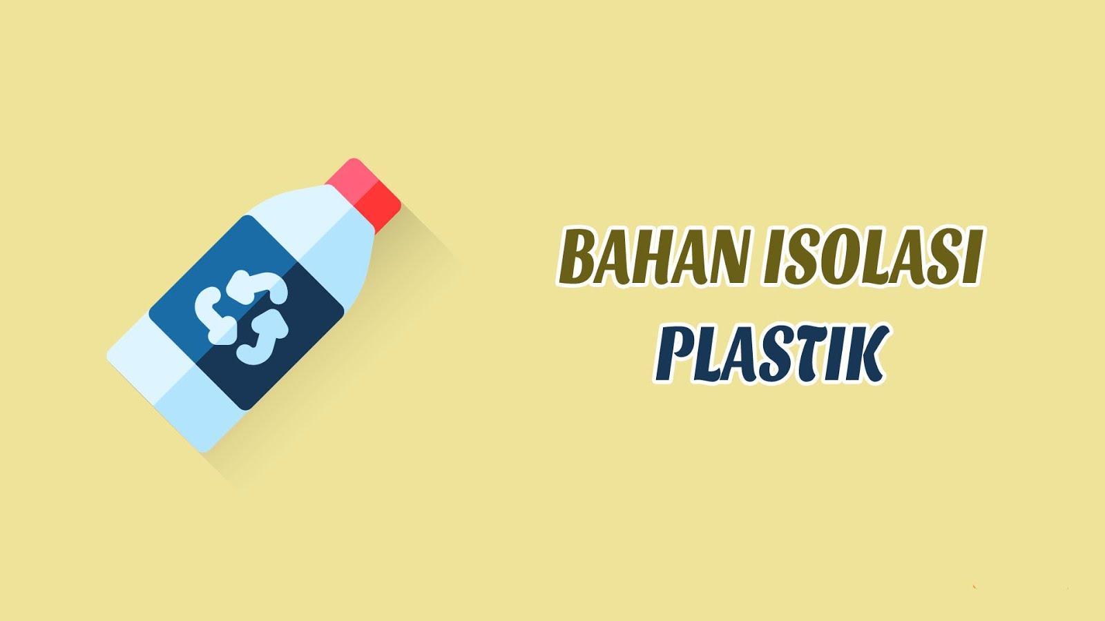 Penjelasan Mengenai Bahan Isolasi Plastik