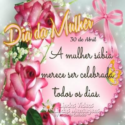Dia Nacional da Mulher - 30 de Abril A mulher sábia merece ser celebrada todos os dias.