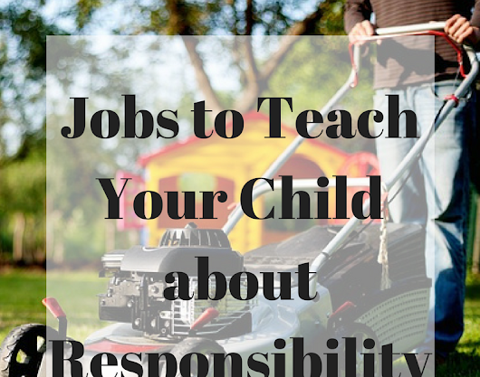 Jobs to Teach Your Child about Responsibility