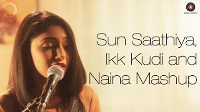 Sun Saathiya - Ikk Kudi - Shriya Pareed | Naina Mashup