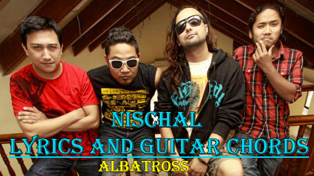 this post help you to play a song with guitar Nischal Albatross Lyrics and guitar Chords. Chords are Csus2 and Gmaj7 used in this song. Have fun guys and stay connected with us. Nischal Albatross Guitar Chords | Nepali Songs Lyrics and Chords | Lyrics and Chords, nischal albatross, nischal lyrics, nischal chords, nischal song, nischal guitar lesson, nischal tabs, nischal albatross lyrics, nischal albatross mp3 download, nischal albatross song download, nischal by albatross, nischal chords with capo, nischal cover, nischal guitar strumming pattern, nischal lyrics in nepali