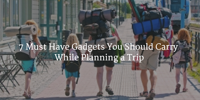 7 Must Have Gadgets You Should Carry While Planning a Trip - Mumbai, India