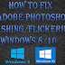 How to fix Adobe Photoshop Flashing/Flickering in Windows 8/10 ?