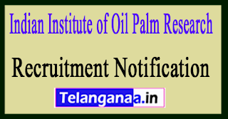 Indian Institute of Oil Palm Research IIOPR Recruitment Notification 2017
