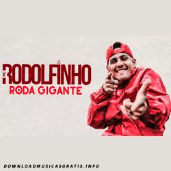 Baixar Música Roda Gigante - MC Rodolfinho Mp3