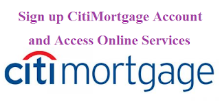 www.citimortgage.com Sign up to Online Manage a CitiMortgage Account