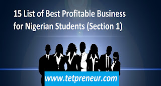 15 Best List of Profitable Small Business for Nigerian Students (Section 1) - www.tetpreneur.com