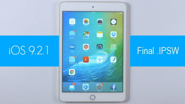 Download iOS 9.2.1 Final IPSW Firmware for iPhone, iPad & iPod - Direct Links