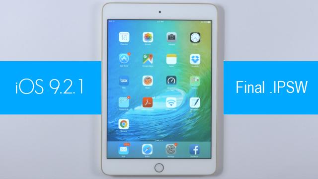Download iOS 9.2.1 Final IPSW Firmware for iPhone, iPad & iPod - Direct Links